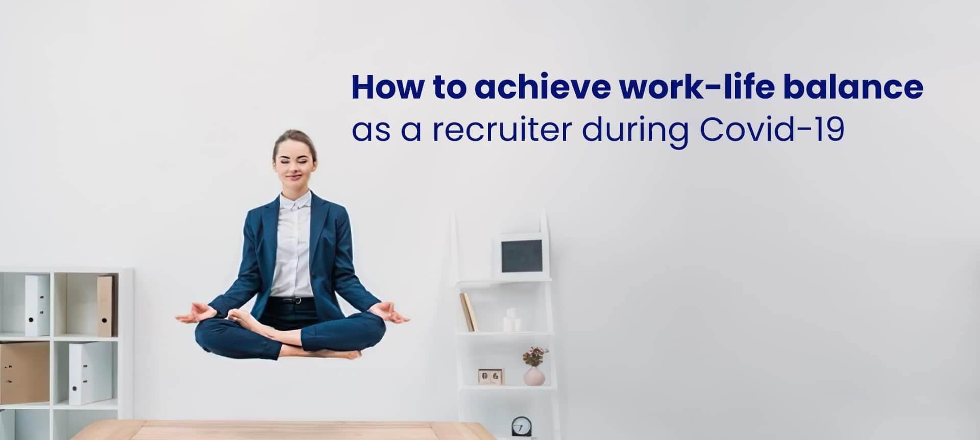 A recruiter trying to achieve work-life balance during Covid19